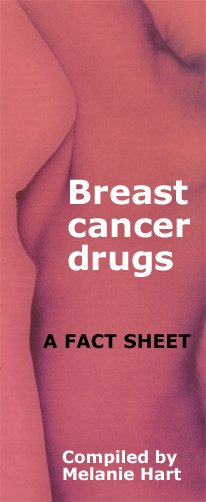 Breast Cancer Drugs - A Fact Sheet - compiled by Melanie Hart