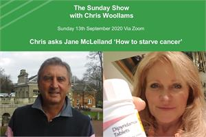 The Sunday Show, Chris Woollams interviews Jane McLelland - How to starve cancer